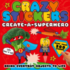 Create-a-Superhero: Bring Everyday Objects to Life (Crazy Stickers) Cover Image