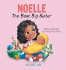 Noelle The Best Big Sister: A Story to Help Prepare a Soon-To-Be Older Sibling for a New Baby for Kids Ages 2-8 Cover Image