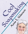 Cool Soapmaking: The Smart Guide to Low-Temp Tricks for Making Soap, or How to Handle Fussy Ingredients Like Milk, Citrus, Cucumber, Pi (Smart Soap Making #5) Cover Image