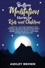 Bedtime Meditation Stories for Kids and Children: 2 Books in 1: Get Your Children to Have Peaceful, and Quick Deep Sleep with Fantasy Bedtime Meditati Cover Image