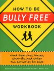 How to Be Bully Free® Workbook: Word Searches, Mazes, What-Ifs, and Other Fun Activities for Kids (Bully Free Classroom®) Cover Image