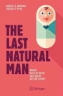 The Last Natural Man: Where Have We Been and Where Are We Going? Cover Image