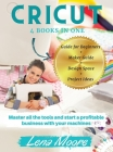 Cricut: 4 BOOKS in 1 Guide for Beginners + Maker Guide + Design Space + Project Ideas. Master all the tools and start a profit Cover Image