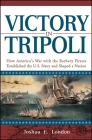 Victory in Tripoli: How America's War with the Barbary Pirates Established the U.S. Navy and Shaped a Nation Cover Image