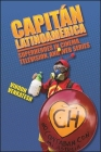 Capitán Latinoamérica: Superheroes in Cinema, Television, and Web Series Cover Image