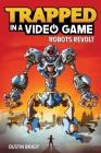Trapped in a Video Game (Book 3): Robots Revolt Cover Image