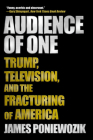 Audience of One: Trump, Television, and the Fracturing of America Cover Image