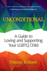 Unconditional: A Guide to Loving and Supporting Your LGBTQ Child (Book for Parents of a Gay or Transgender Child) Cover Image