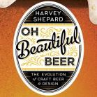 Oh Beautiful Beer: The Evolution of Craft Beer and Design Cover Image