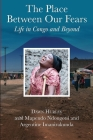 The Place Between Our Fears: Life in Congo and Beyond Cover Image