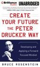 Create Your Future the Peter Drucker Way: Developing and Applying a Forward Focused Mindset Cover Image