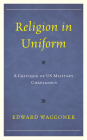 Religion in Uniform: A Critique of US Military Chaplaincy Cover Image