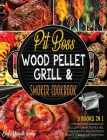 Pit Boss Wood Pellet Grill & Smoker Cookbook for Family [3 Books in 1]: Cook and Taste Hundreds of Succulent Flaming Recipes, Feel More Energetic and Cover Image
