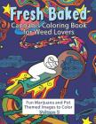 Fresh Baked Cannabis Coloring Book for Weed Lovers: Fun Marijuana and Pot Themed Images to Color - Volume 3 Cover Image