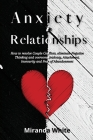 Anxiety in Relationships: How to resolve Couple Conflicts, eliminate Negative Thinking and overcome Jealousy, Attachment, Insecurity and Fear of Cover Image