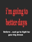 I'm going to better days: Believe and go to fight for your big dream Cover Image