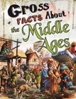 Gross Facts about the Middle Ages Cover Image