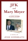 JFK and Mary Meyer: A Love Story Cover Image
