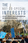 The Not-So-Special Interests: Interest Groups, Public Representation, and American Governance Cover Image