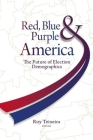 Red, Blue, & Purple America: The Future of Election Demographics Cover Image