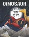 Dinosaur Activity Book For Kids Age 6 -12: Unleash Your Child's Creativity With These Fun Games, Mazes And Puzzles, Dinosaur Activity Book For Childre Cover Image