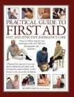 Practical Guide to First Aid: Fast and Effective Emergency Care: Easy-To-Follow Step-By-Step Techniques with Over 700 Clear Photographs and Diagrams Cover Image