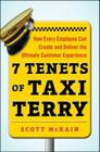 7 Tenets of Taxi Terry: How Every Employee Can Create and Deliver the Ultimate Customer Experience Cover Image