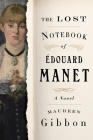 The Lost Notebook of Édouard Manet: A Novel Cover Image