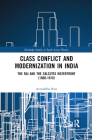 Class Conflict and Modernization in India: The Raj and the Calcutta Waterfront (1860-1910) (Routledge Studies in South Asian History) Cover Image