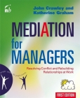 Mediation for Managers: Resolving Conflict and Rebuilding Relationships at Work Cover Image