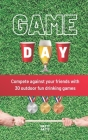 Game Day: Compete against your friends with 30 outdoor fun drinking games Cover Image