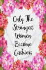 Only The Strongest Women Become Cashiers: Cute Address Book with Alphabetical Organizer, Names, Addresses, Birthday, Phone, Work, Email and Notes Cover Image