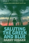 Saluting the Green and Blue: A Memoir From Marine Grunt to City Cop Cover Image