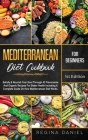 Mediterranean Diet Cookbook for Beginners: Satisfy & Nourish Your Soul Through 43 Flavorsome And Organic Recipes For Better Health Including A Complet Cover Image
