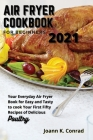 Air Fryer Cookbook for Beginners 2021: Your Everyday Air Fryer Book for Easy and Tasty to cook Your First Fifty Recipes of Delicious Poultry Cover Image