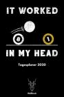 It Worked In My Head - Tagesplaner 2020: A5 Wochenplaner - Organizer - Jahresplaner - Buchkalender - Taschenkalender - Wochenkalender - Terminplaner f Cover Image