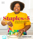 Staples + 5: 100 Simple Recipes to Make the Most of Your Pantry Cover Image