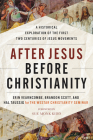 After Jesus Before Christianity: A Historical Exploration of the First Two Centuries of Jesus Movements Cover Image