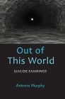 Out of This World: Suicide Examined Cover Image
