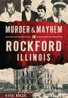 Murder & Mayhem in Rockford, Illinois Cover Image