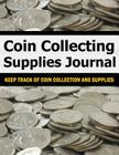 Coin Collecting Supplies Journal: Keep Track of Coin Collection and Supplies Cover Image