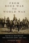 From Boer War to World War: Tactical Reform of the British Army, 1902-1914 (Campaigns and Commanders #35) Cover Image