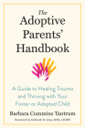 The Adoptive Parents' Handbook: A Guide to Healing Trauma and Thriving with Your Foster or Adopted Child Cover Image