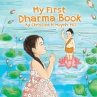 My First Dharma Book: A Children's Book on The Five Precepts and Five Mindfulness Trainings In Buddhism. Teaching Kids The Moral Foundation Cover Image
