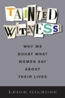 Tainted Witness: Why We Doubt What Women Say about Their Lives (Gender and Culture) Cover Image