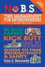 No B.S. Time Management for Entrepreneurs: The Ultimate No Holds Barred Kick Butt Take No Prisoners Guide to Time Productivity and Sanity Cover Image