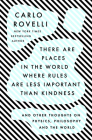 There Are Places in the World Where Rules Are Less Important Than Kindness: And Other Thoughts on Physics, Philosophy, and the World Cover Image