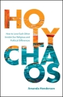 Holy Chaos: Creating Connections in Divisive Times Cover Image