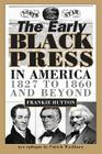 The Early Black Press in America: 1827 to 1860 and Beyond Cover Image
