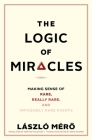 The Logic of Miracles: Making Sense of Rare, Really Rare, and Impossibly Rare Events Cover Image